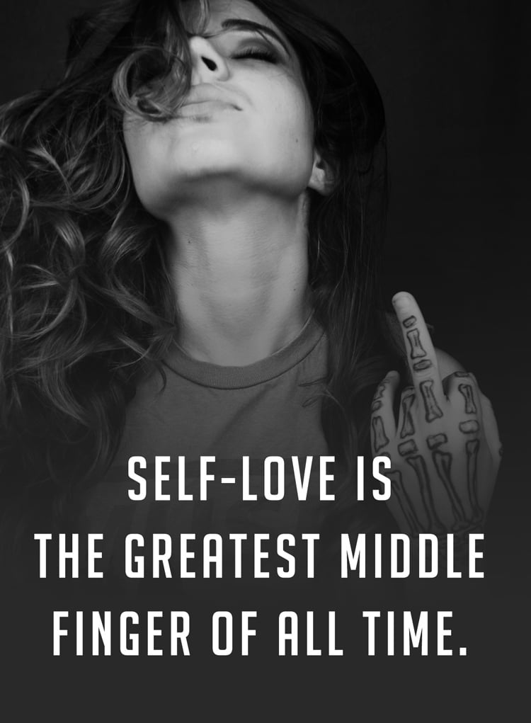 Image of a woman giving the finger, with the words 'Self love is the greatest middle finger of all time'