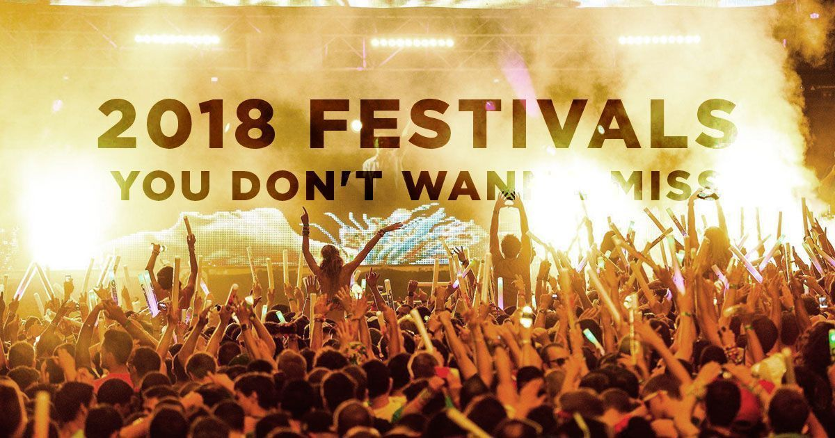 2018 festivals you dont wanna miss