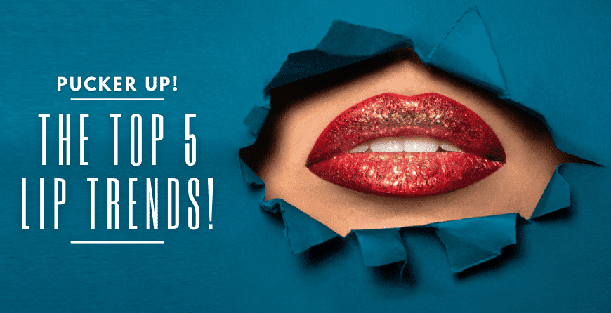 Pucker Up! The top 5 Lip trends!