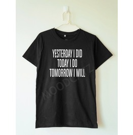 Yesterday Today Tomorrow Tshirt Funny Tshirt Text Tee Women Shirt Men Shirt