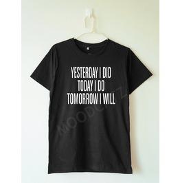 Yesterday Today Tomorrow Tshirt Funny Tshirt Text Tee Women Shirt Men Shirt