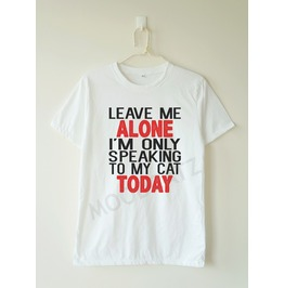 Leave Alone I'm Speaking Cat Today Shirt Text Tee Women Shirt Men Shirt