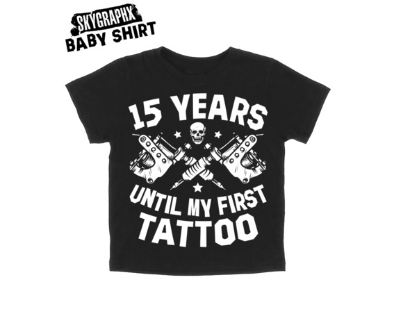 15_years_until_first_tattoo_baby_shirt_baby_and_kids_2.jpg