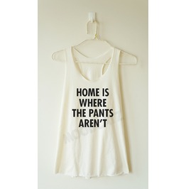 Home Pants Aren't Shirt Pants Shirt Racer Back Women Shirt
