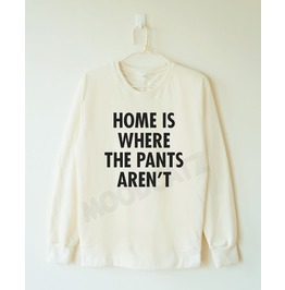 Home Pants Aren't Shirt Pants Tshirt Women Sweater Men Sweater