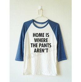 Home Pants Aren't Shirt Baseball Long Sleeve Women Men Shirt