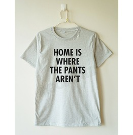 Home Pants Aren't Tshirt Word Shirt Tee Women Shirt Men Shirt