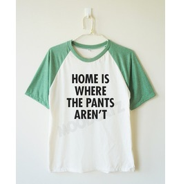 Home Pants Aren't Tshirt Baseball Short Women Shirt Men Shirt
