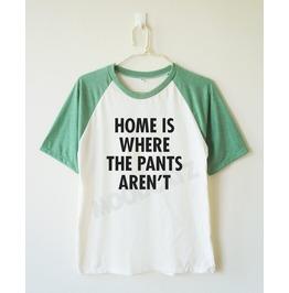 Home Pants Aren't Tshirt Baseball Short Women Shirt Men Shirt