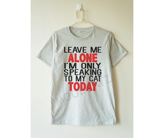 leave_alone_im_speaking_cat_today_shirt_text_tee_women_shirt_men_shirt_t_shirts_4.jpg