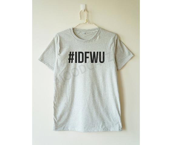 idfwu_tshirt_i_dont_shirt_hashtag_shirt_women_tshirt_men_tshirt_t_shirts_6.jpg