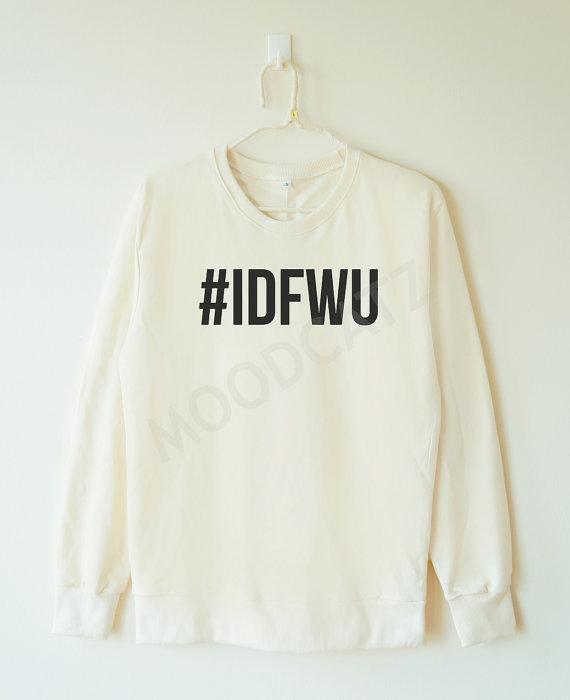 idfwu_tshirt_i_dont_shirt_hashtag_shirt_women_sweater_men_sweater_hoodies_and_sweatshirts_6.jpg