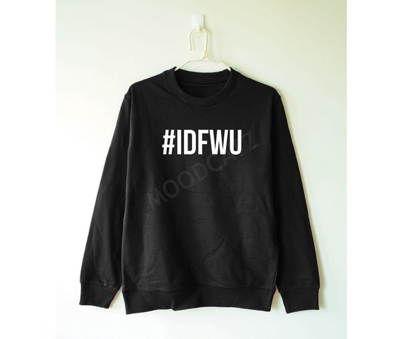 idfwu_tshirt_i_dont_shirt_hashtag_shirt_women_sweater_men_sweater_hoodies_and_sweatshirts_6.jpg