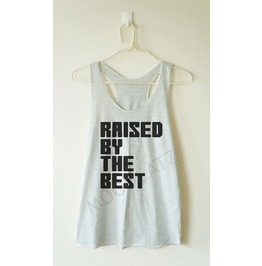 Raised Best Shirt Funny Text Shirt Women Racer Back Tank Women Shirt