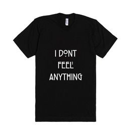 Dont feel anything t shirts
