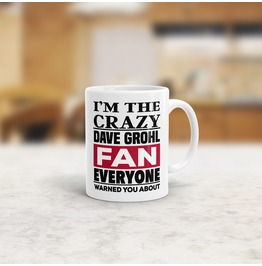 I'm The Crazy Dave Grohl Fan Everyone Warned You About Mug