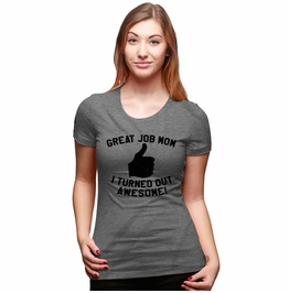 Great Job Mom T Shirt. Funny Womens Shirt.