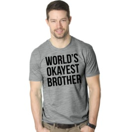 World's Okayest Brother T Shirt. Hilarious Cool Mens/Boys T Shirt.