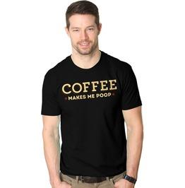 Coffee Makes Me Poop. Funny Mens Shirt