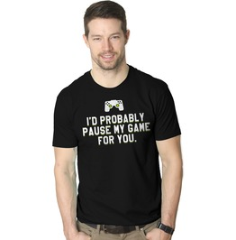 I'd Probably Pause My Game For You. Funny Mens Shirt.