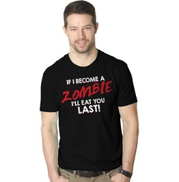 If I Become A Zombie I'll Eat You Last. Funny Mens Shirt