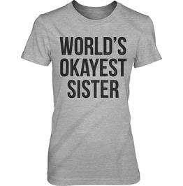 World Okayest Sister Womens T Shirt. Funny Family T Shirt.