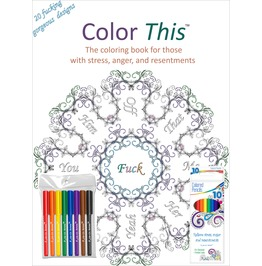 Color This™ Adult Coloring Book: The Book For Anger, Stress, & Resentments