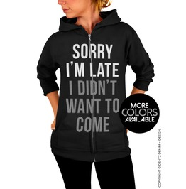 Sorry I'm Late I Didn't Want To Come, Adult Unisex Zip Up Hoodie Sweatshirt