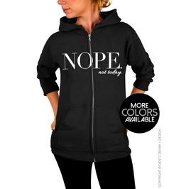 Nope. Not Today. Adult Unisex Zip Up Hoodie Sweatshirt