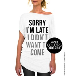 Sorry I'm Late I Didn't Want To Come, Women's Standard Slouchy Tee Shirt