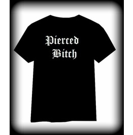 Pierced Bitch Shirt, Body Piercer Shirt, Body Modification Shirt