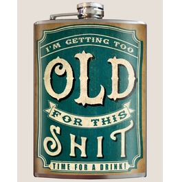Too Old For This Shit 8oz Stainless Steel Flask Comes In A Gift Box