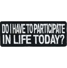 Do I Have To Participate In Life Today? Patch 8cm X 3cm