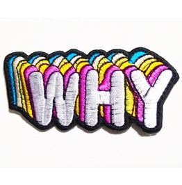 "Embroidered ""Why"" Sew On Or Iron On Patch. High Quality."