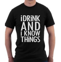 Go T Inspired I Drink And Know Things T Shirt