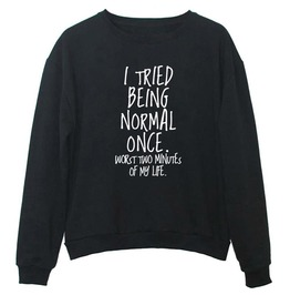 I Tried Being Normal Once Statement Funny Women Sweatshirt Pullover Top