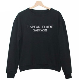 I Speak Fluent Sarcasm Women O Neck Sweatshirt Pullover Top