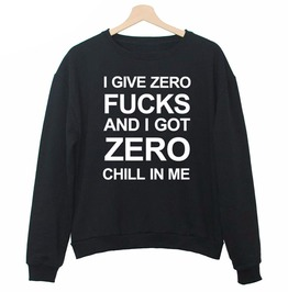 I Give Zero F*Cks And I Got Zero Chill In Me Women Sweatshirt Pullover Top