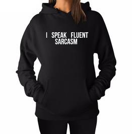 I Speak Fluent Sarcasm Women Hooded Sweatshirt Pullovers