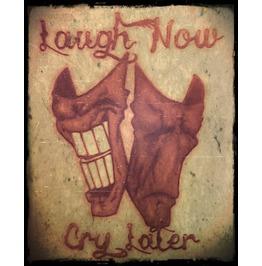 Laugh Now Cry Later 8x10 Print