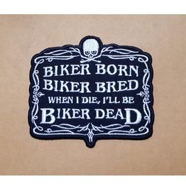 Biker Born Biker Bred When I Die, I'll Be Biker Dead Iron On Patch.