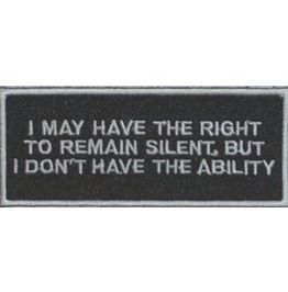 I May Have The Right To Remain Silent, Embroidered Patch