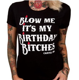 Blow Me, It's My Birthday Bitches Women's T Shirt