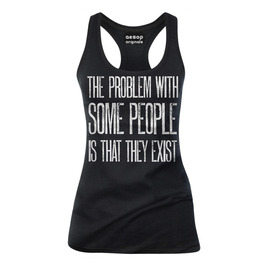 The Problem With Some People Is That They Exist - Tank Top Aesop Originals
