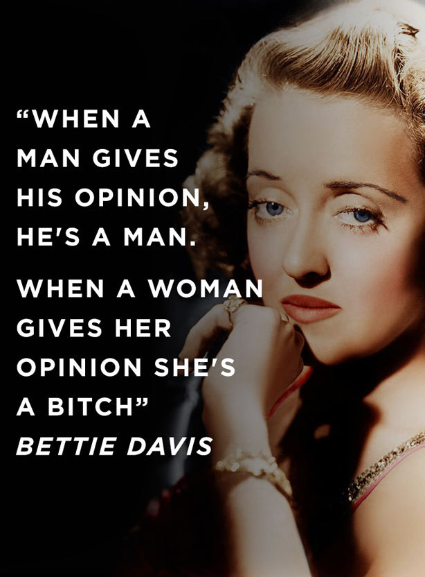"Vintage poster of a womans face, with the feminist quote ""When a man gives his opinion, he's a man. when a woman gives her opinion, she's a bitch"" by Bettie Davis"