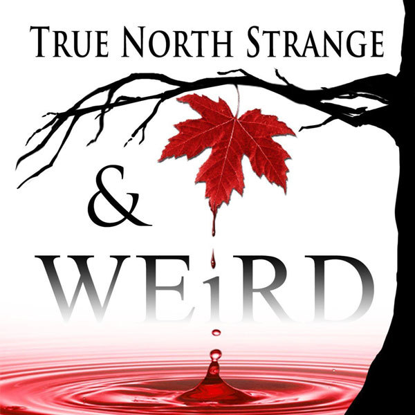 Top Ten Creepy Podcasts: True North Strange & Weird