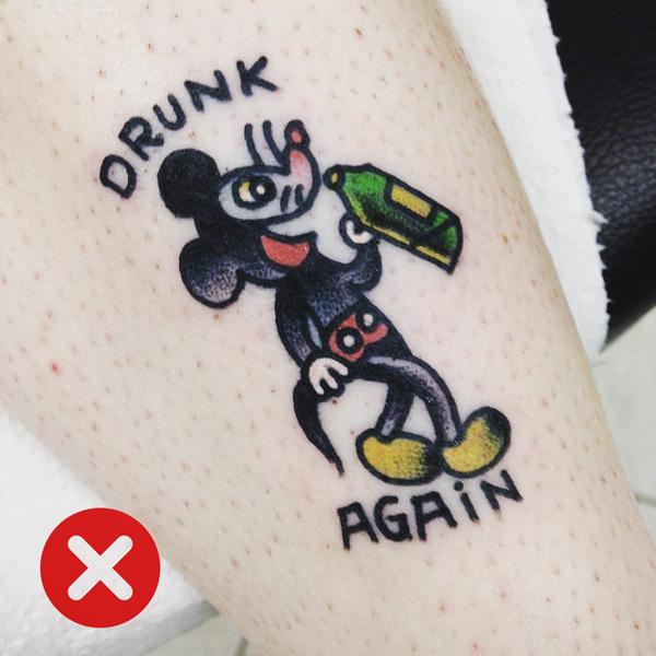 Never get a tattoo when drunk!